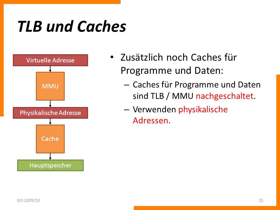 TLB und Caches Zusätzlich noch Caches für Programme und Daten: – Caches für Programme und Daten sind TLB / MMU nachgeschaltet. – Verwenden physikalisc