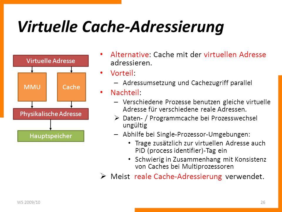 Virtuelle Cache-Adressierung Alternative: Cache mit der virtuellen Adresse adressieren. Vorteil: – Adressumsetzung und Cachezugriff parallel Nachteil: