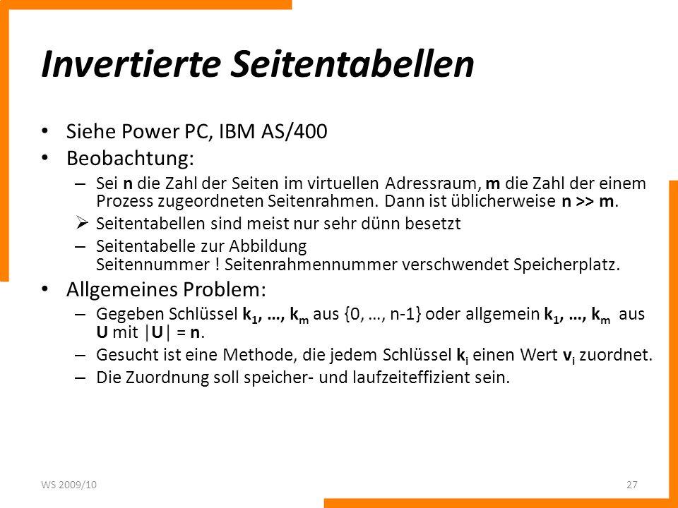 Invertierte Seitentabellen Siehe Power PC, IBM AS/400 Beobachtung: – Sei n die Zahl der Seiten im virtuellen Adressraum, m die Zahl der einem Prozess zugeordneten Seitenrahmen.