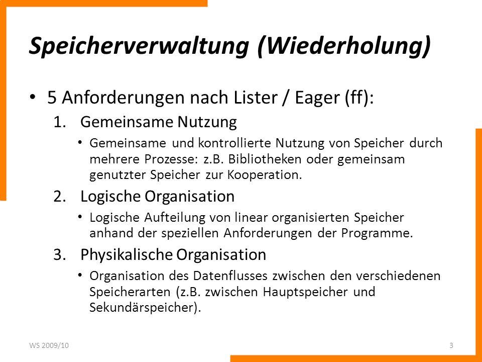 Speicherverwaltung (Wiederholung) 5 Anforderungen nach Lister / Eager (ff): 1.Gemeinsame Nutzung Gemeinsame und kontrollierte Nutzung von Speicher durch mehrere Prozesse: z.B.