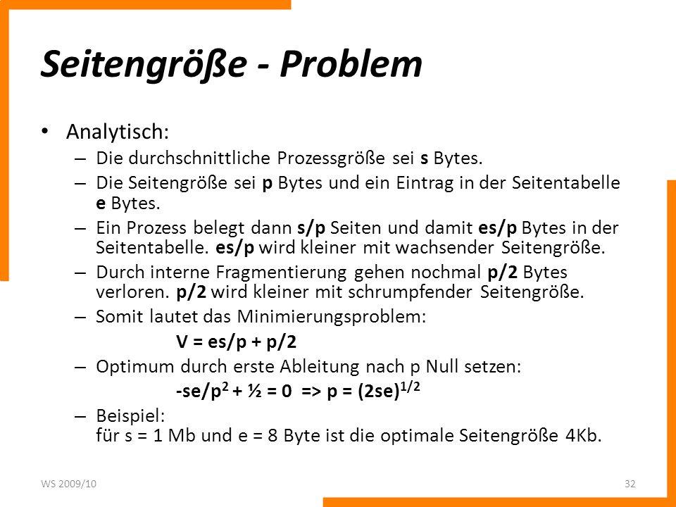 Seitengröße - Problem Analytisch: – Die durchschnittliche Prozessgröße sei s Bytes. – Die Seitengröße sei p Bytes und ein Eintrag in der Seitentabelle