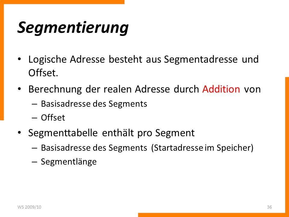 Segmentierung Logische Adresse besteht aus Segmentadresse und Offset. Berechnung der realen Adresse durch Addition von – Basisadresse des Segments – O
