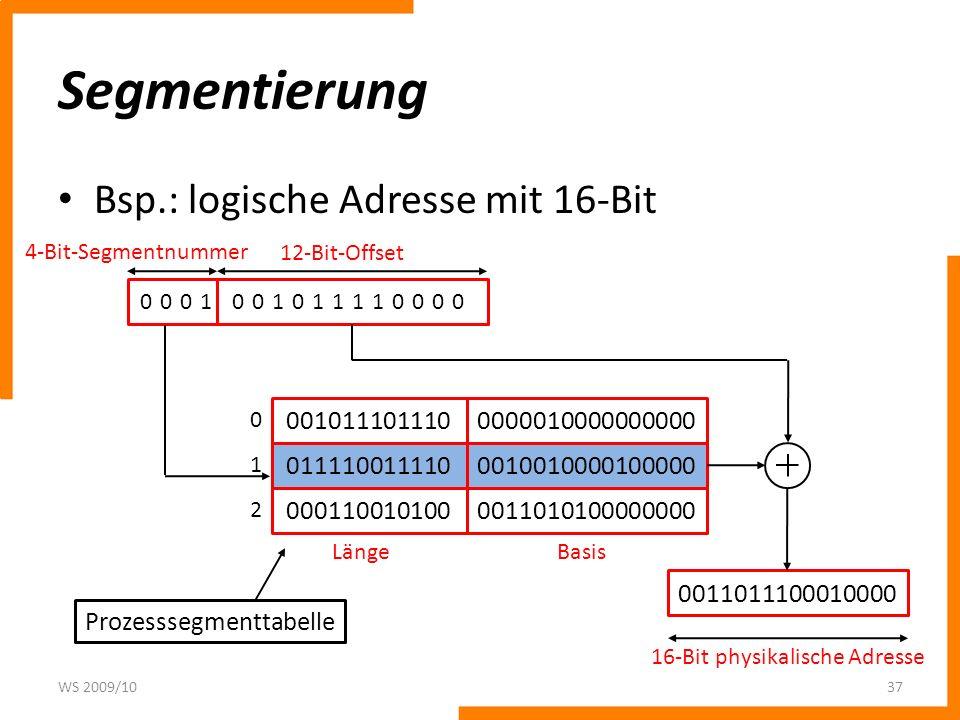Segmentierung Bsp.: logische Adresse mit 16-Bit WS 2009/1037 0001001011110000 4-Bit-Segmentnummer 12-Bit-Offset 0000010000000000 0010010000100000 0011010100000000 001011101110 011110011110 000110010100 0 1 2 0011011100010000 16-Bit physikalische Adresse Prozesssegmenttabelle LängeBasis