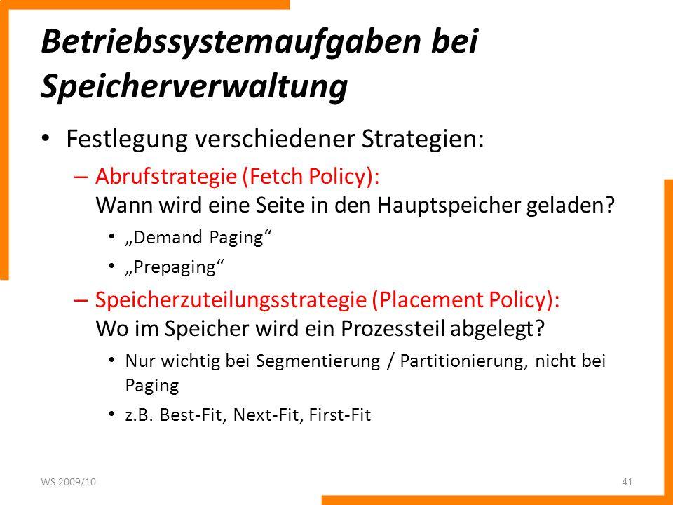 Betriebssystemaufgaben bei Speicherverwaltung Festlegung verschiedener Strategien: – Abrufstrategie (Fetch Policy): Wann wird eine Seite in den Hauptspeicher geladen.