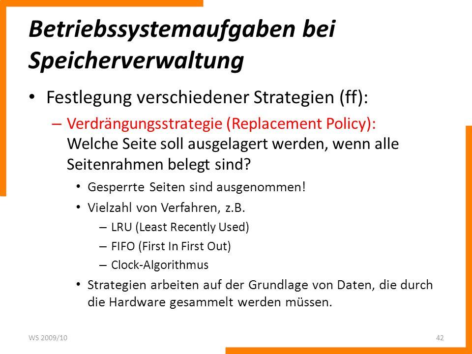 Betriebssystemaufgaben bei Speicherverwaltung Festlegung verschiedener Strategien (ff): – Verdrängungsstrategie (Replacement Policy): Welche Seite sol