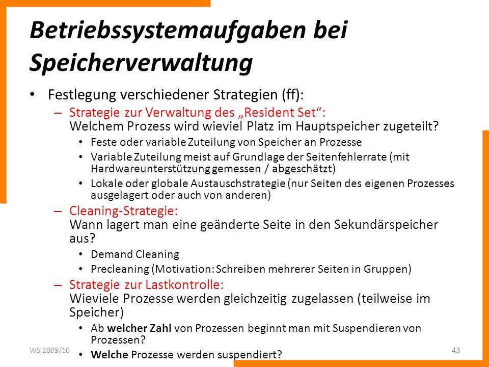 Betriebssystemaufgaben bei Speicherverwaltung Festlegung verschiedener Strategien (ff): – Strategie zur Verwaltung des Resident Set: Welchem Prozess w