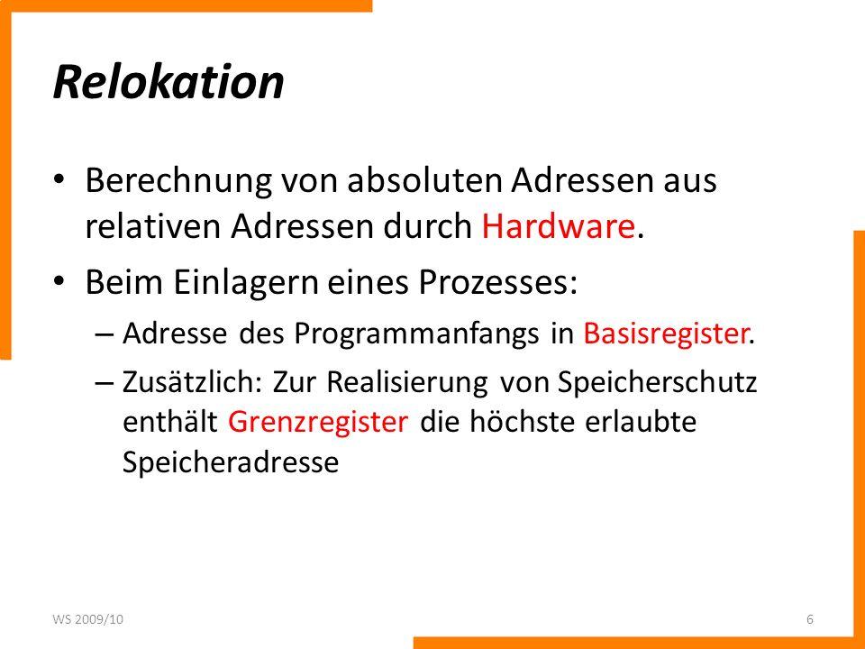 Relokation Berechnung von absoluten Adressen aus relativen Adressen durch Hardware. Beim Einlagern eines Prozesses: – Adresse des Programmanfangs in B
