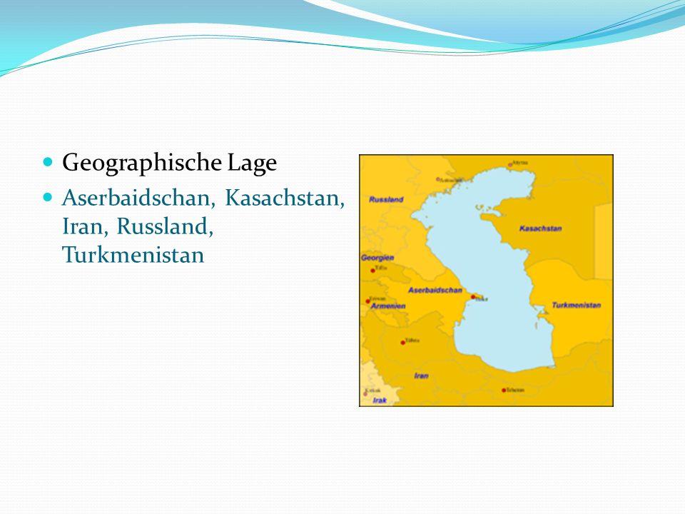 Geographische Lage Aserbaidschan, Kasachstan, Iran, Russland, Turkmenistan
