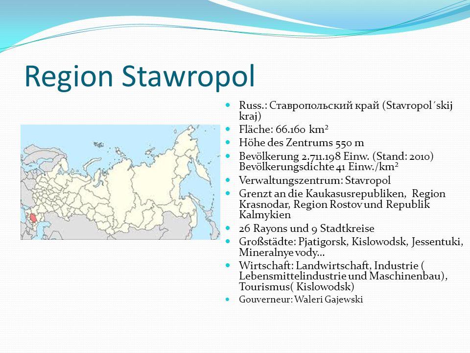 Region Stawropol Russ.: Ставропольский край (Stavropol´skij kraj) Fläche: 66.160 km² Höhe des Zentrums 550 m Bevölkerung 2.711.198 Einw. (Stand: 2010)