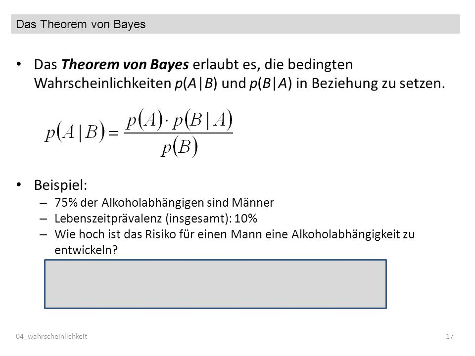 Das Theorem von Bayes Das Theorem von Bayes erlaubt es, die bedingten Wahrscheinlichkeiten p(A|B) und p(B|A) in Beziehung zu setzen. Beispiel: – 75% d