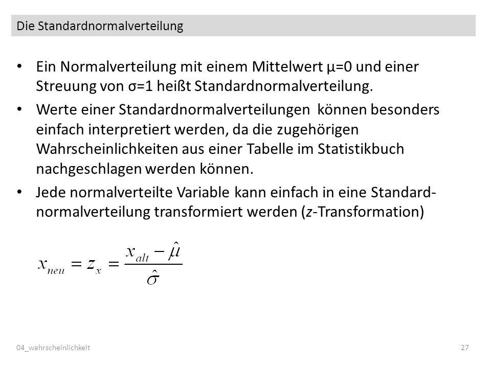 Die Standardnormalverteilung Ein Normalverteilung mit einem Mittelwert μ=0 und einer Streuung von σ=1 heißt Standardnormalverteilung. Werte einer Stan