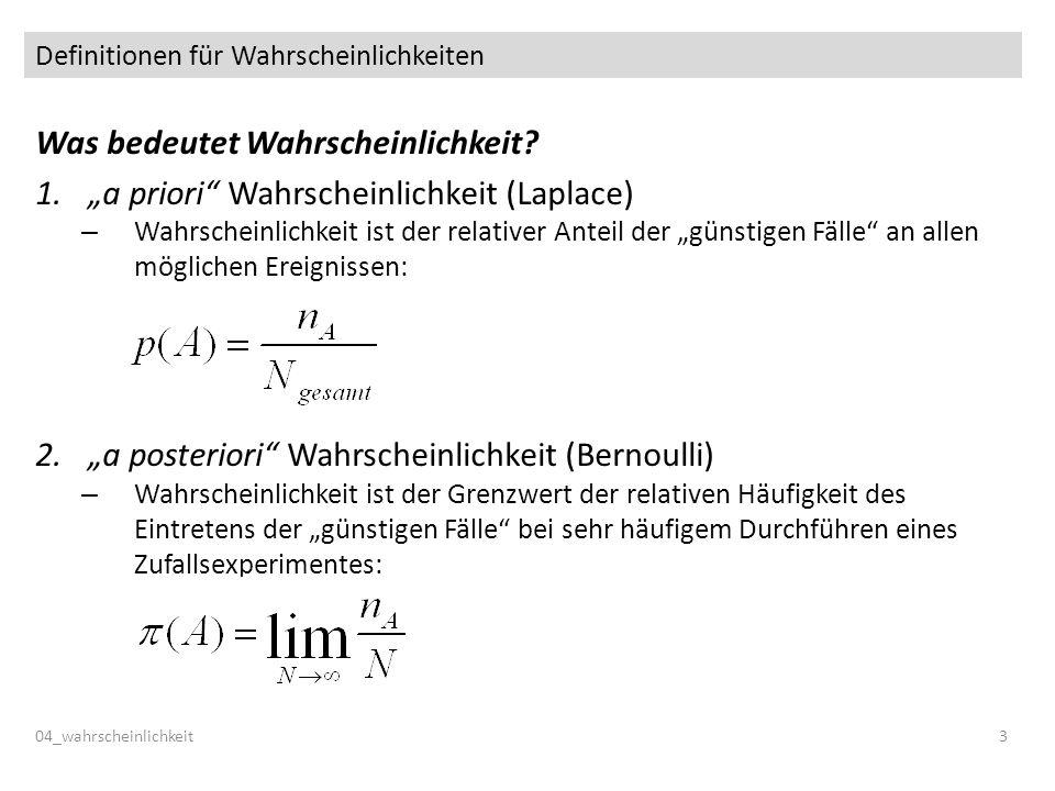 Definitionen für Wahrscheinlichkeiten Was bedeutet Wahrscheinlichkeit? 1.a priori Wahrscheinlichkeit (Laplace) – Wahrscheinlichkeit ist der relativer