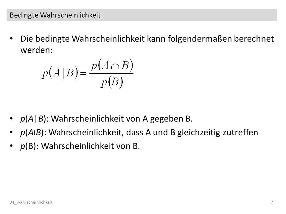 Bedingte Wahrscheinlichkeit Die bedingte Wahrscheinlichkeit kann folgendermaßen berechnet werden: p(A|B): Wahrscheinlichkeit von A gegeben B. p(A B):