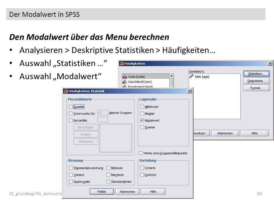 Der Modalwert in SPSS 02_grundbegriffe_kennwerte50 Den Modalwert über das Menu berechnen Analysieren > Deskriptive Statistiken > Häufigkeiten… Auswahl