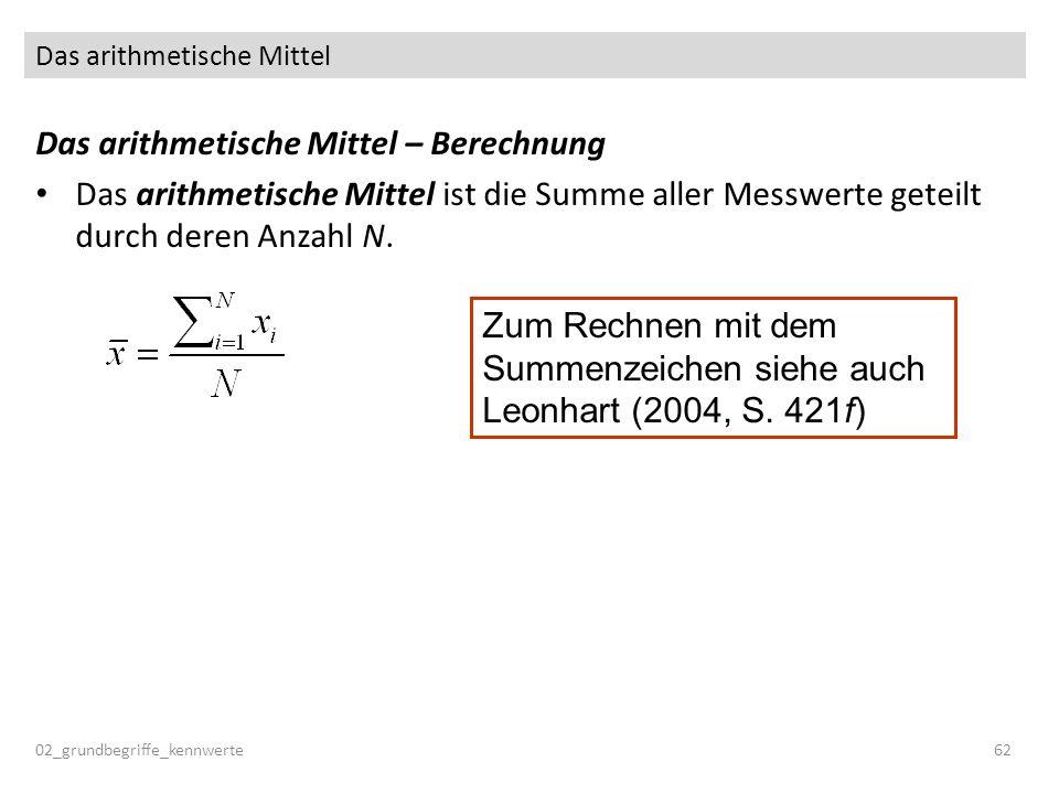 Das arithmetische Mittel 02_grundbegriffe_kennwerte62 Das arithmetische Mittel – Berechnung Das arithmetische Mittel ist die Summe aller Messwerte get