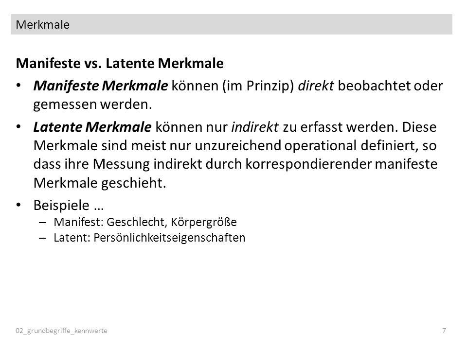 Deskriptive Statistik 02_grundbegriffe_kennwerte8 Klassifikation von Merkmalen: ManifestLatent Qualitativ Geschlecht Wohnort … Persönlichkeitstypus (z.B.
