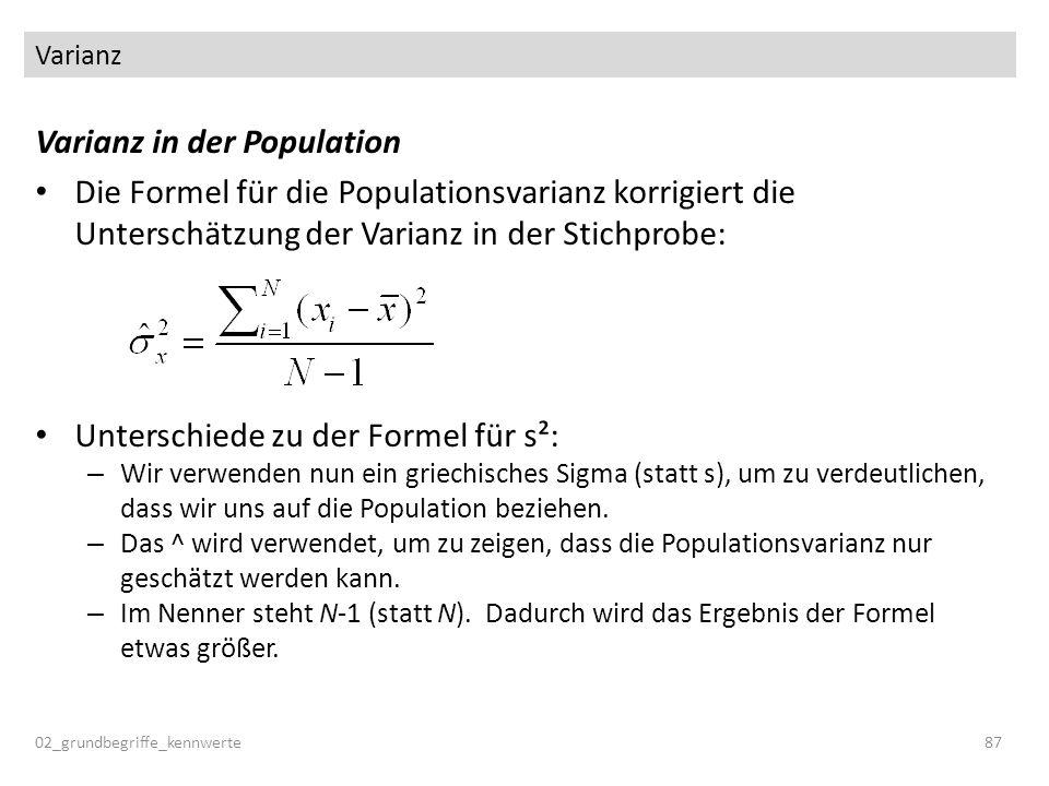 Varianz Varianz in der Population Die Formel für die Populationsvarianz korrigiert die Unterschätzung der Varianz in der Stichprobe: Unterschiede zu d
