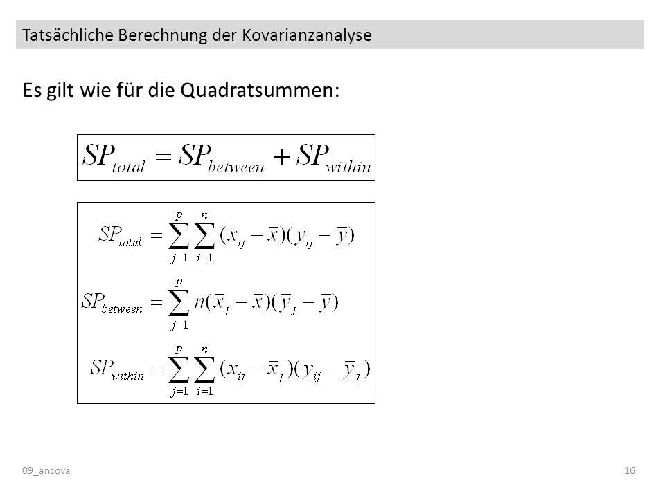 Tatsächliche Berechnung der Kovarianzanalyse 09_ancova16 Es gilt wie für die Quadratsummen: