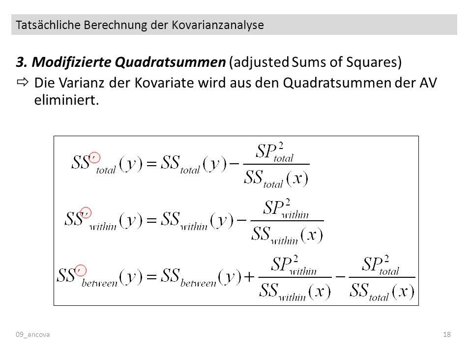 Tatsächliche Berechnung der Kovarianzanalyse 09_ancova18 3. Modifizierte Quadratsummen (adjusted Sums of Squares) Die Varianz der Kovariate wird aus d