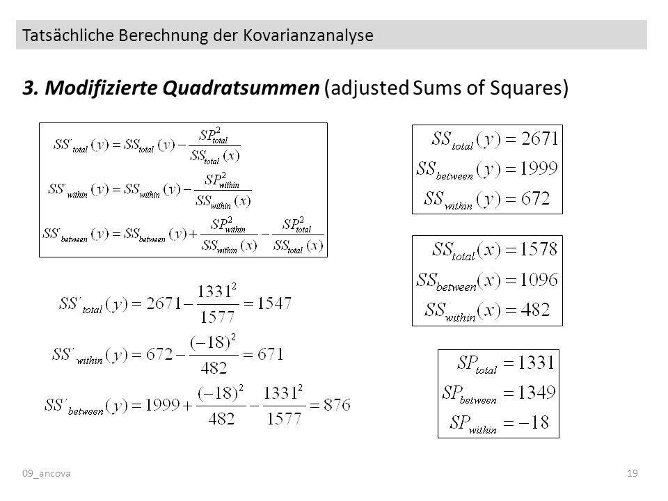 Tatsächliche Berechnung der Kovarianzanalyse 09_ancova19 3. Modifizierte Quadratsummen (adjusted Sums of Squares)