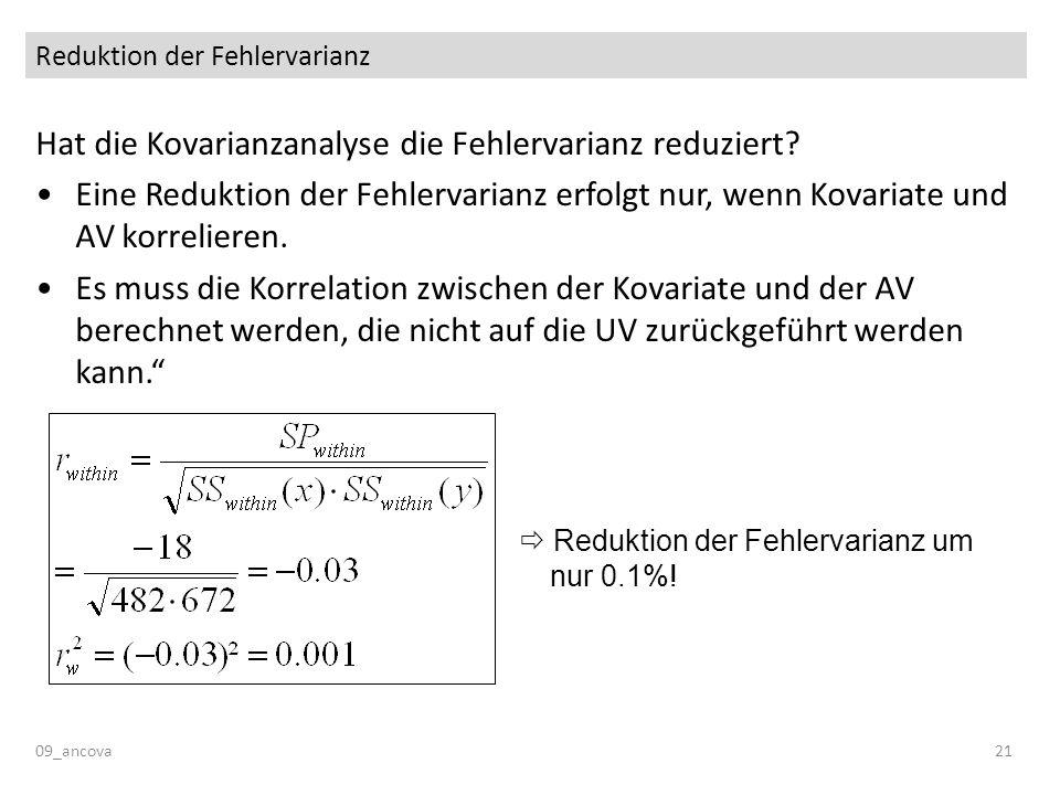 Reduktion der Fehlervarianz 09_ancova21 Hat die Kovarianzanalyse die Fehlervarianz reduziert? Eine Reduktion der Fehlervarianz erfolgt nur, wenn Kovar
