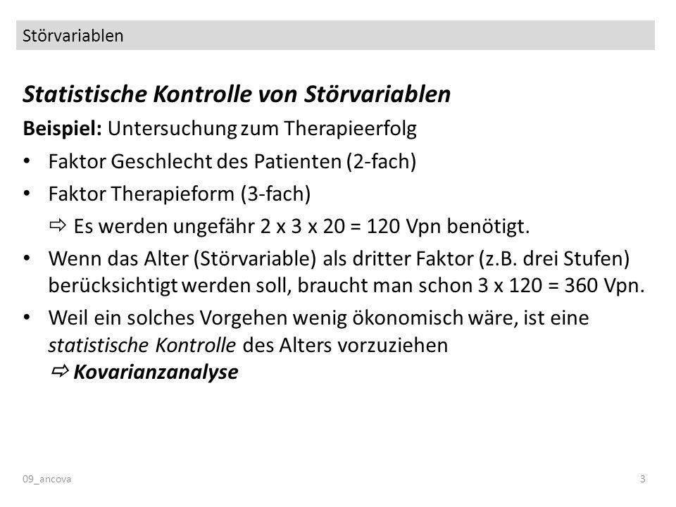 Störvariablen 09_ancova3 Statistische Kontrolle von Störvariablen Beispiel: Untersuchung zum Therapieerfolg Faktor Geschlecht des Patienten (2-fach) F