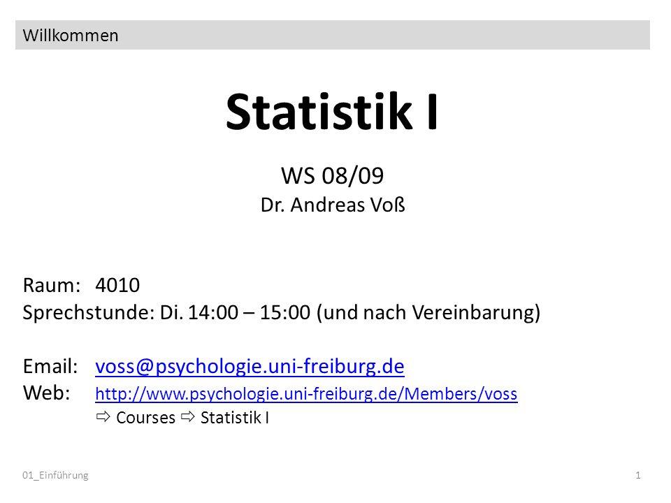 Willkommen Statistik I WS 08/09 Dr. Andreas Voß Raum: 4010 Sprechstunde: Di. 14:00 – 15:00 (und nach Vereinbarung) Email: voss@psychologie.uni-freibur