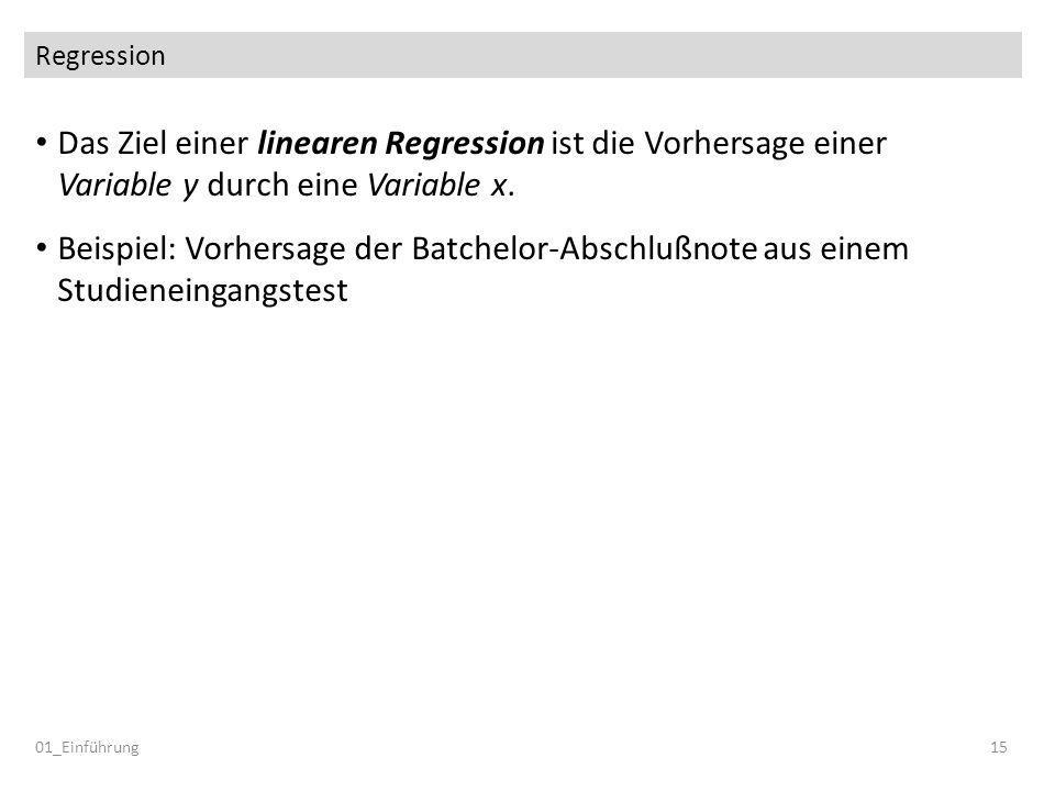 Regression Das Ziel einer linearen Regression ist die Vorhersage einer Variable y durch eine Variable x. Beispiel: Vorhersage der Batchelor-Abschlußno