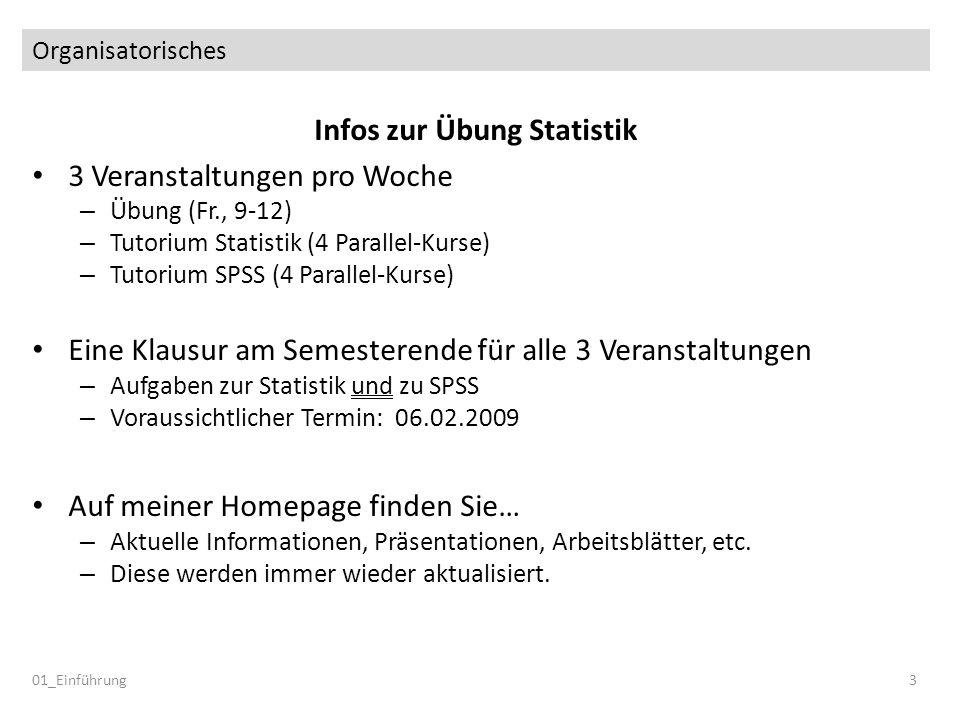 Organisatorisches Infos zur Übung Statistik 3 Veranstaltungen pro Woche – Übung (Fr., 9-12) – Tutorium Statistik (4 Parallel-Kurse) – Tutorium SPSS (4