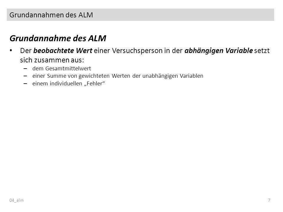 Grundannahmen des ALM 04_alm7 Grundannahme des ALM Der beobachtete Wert einer Versuchsperson in der abhängigen Variable setzt sich zusammen aus: – dem