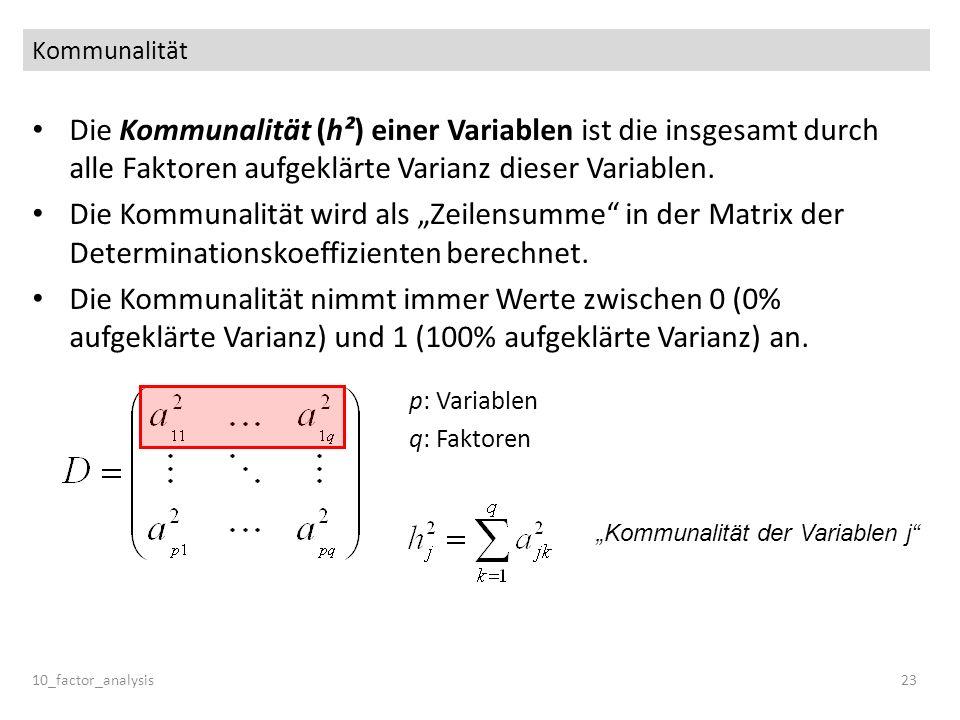 Kommunalität Die Kommunalität (h²) einer Variablen ist die insgesamt durch alle Faktoren aufgeklärte Varianz dieser Variablen. Die Kommunalität wird a