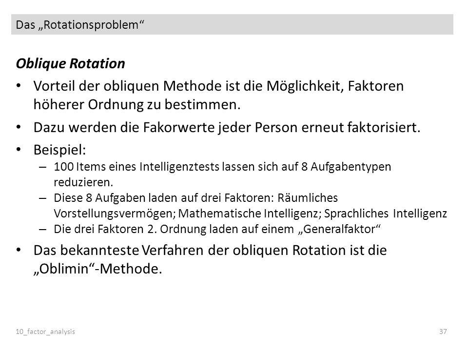Das Rotationsproblem 10_factor_analysis37 Oblique Rotation Vorteil der obliquen Methode ist die Möglichkeit, Faktoren höherer Ordnung zu bestimmen. Da