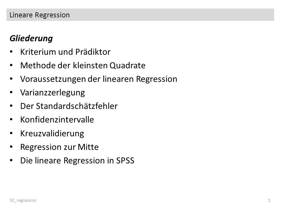 Lineare Regression 10_regression1 Gliederung Kriterium und Prädiktor Methode der kleinsten Quadrate Voraussetzungen der linearen Regression Varianzzer