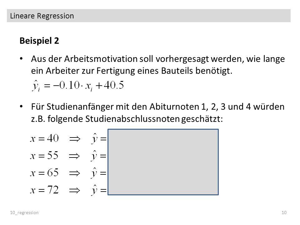 Lineare Regression 10_regression10 Beispiel 2 Aus der Arbeitsmotivation soll vorhergesagt werden, wie lange ein Arbeiter zur Fertigung eines Bauteils