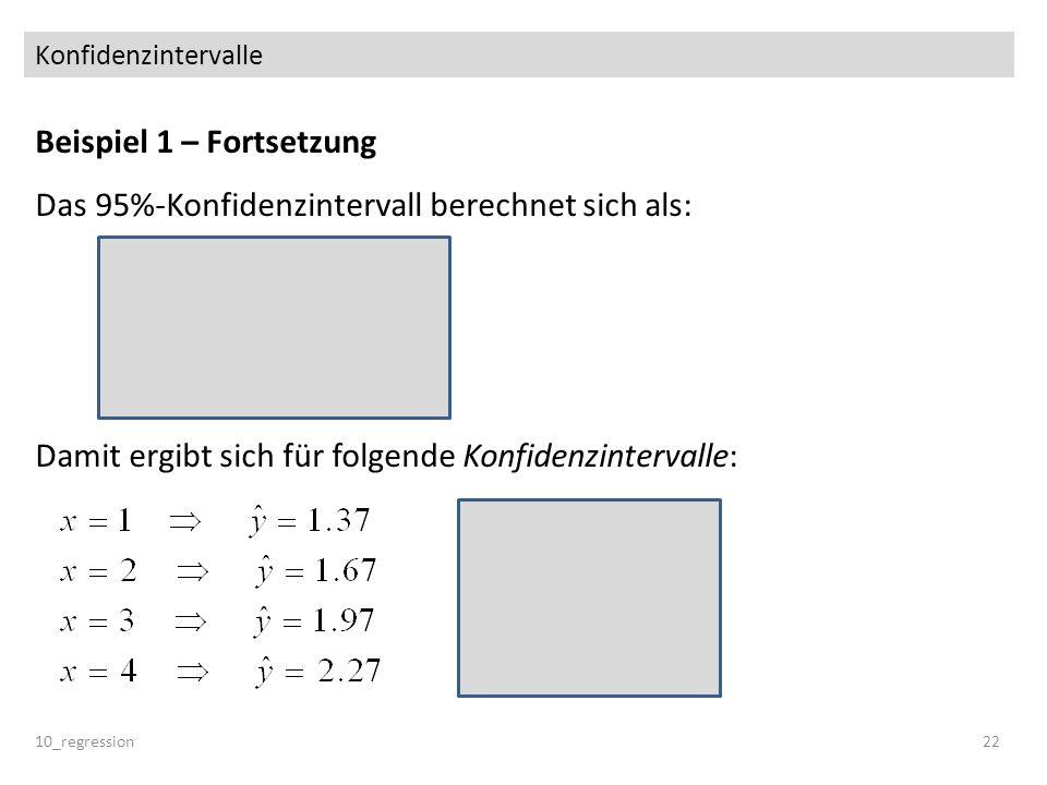 Konfidenzintervalle Beispiel 1 – Fortsetzung Das 95%-Konfidenzintervall berechnet sich als: Damit ergibt sich für folgende Konfidenzintervalle: 10_reg