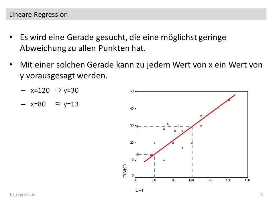 Lineare Regression 10_regression3 Es wird eine Gerade gesucht, die eine möglichst geringe Abweichung zu allen Punkten hat. Mit einer solchen Gerade ka