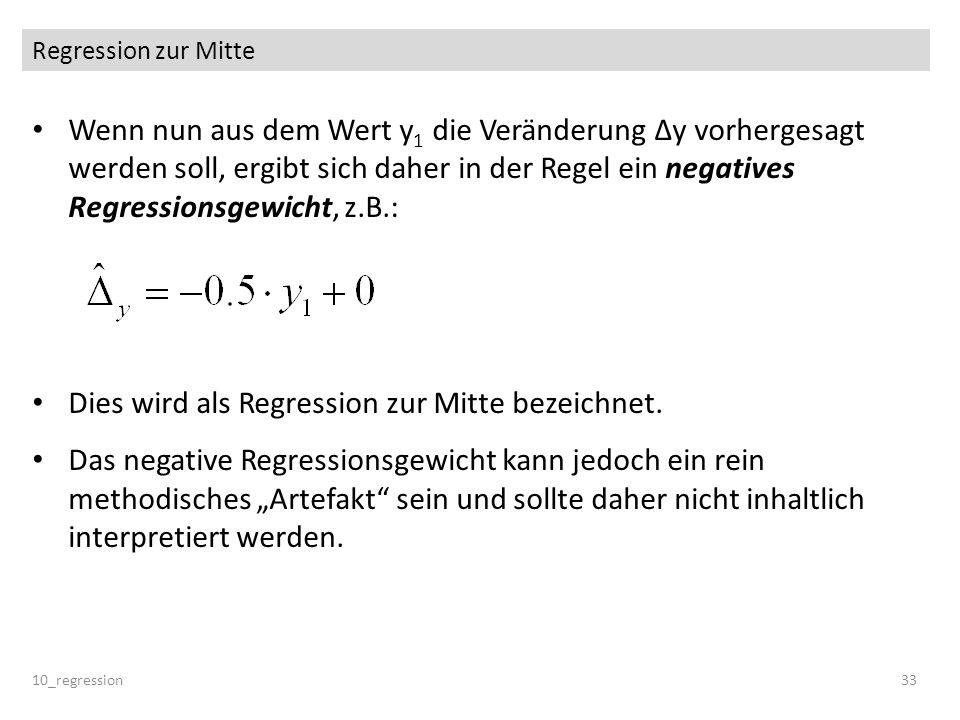 Regression zur Mitte 10_regression33 Wenn nun aus dem Wert y 1 die Veränderung Δy vorhergesagt werden soll, ergibt sich daher in der Regel ein negativ