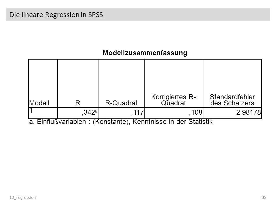 Die lineare Regression in SPSS 10_regression38 Modellzusammenfassung ModellRR-Quadrat Korrigiertes R- Quadrat Standardfehler des Schätzers 1,342 a,117