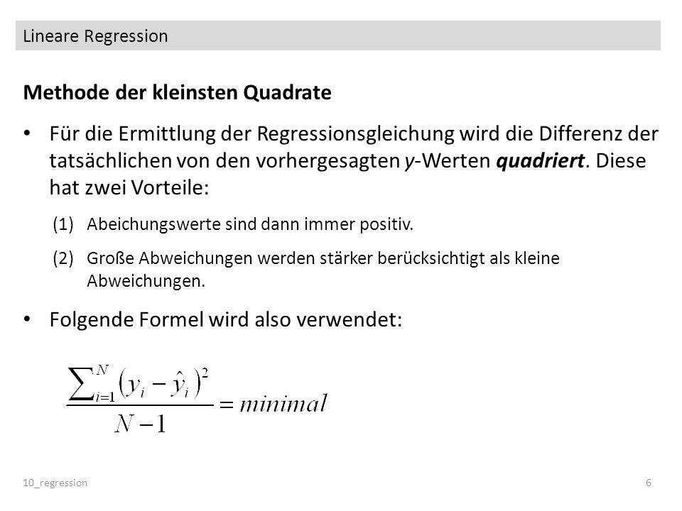Lineare Regression 10_regression6 Methode der kleinsten Quadrate Für die Ermittlung der Regressionsgleichung wird die Differenz der tatsächlichen von