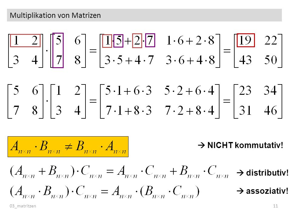 Multiplikation von Matrizen 03_matritzen 11 NICHT kommutativ! distributiv! assoziativ!
