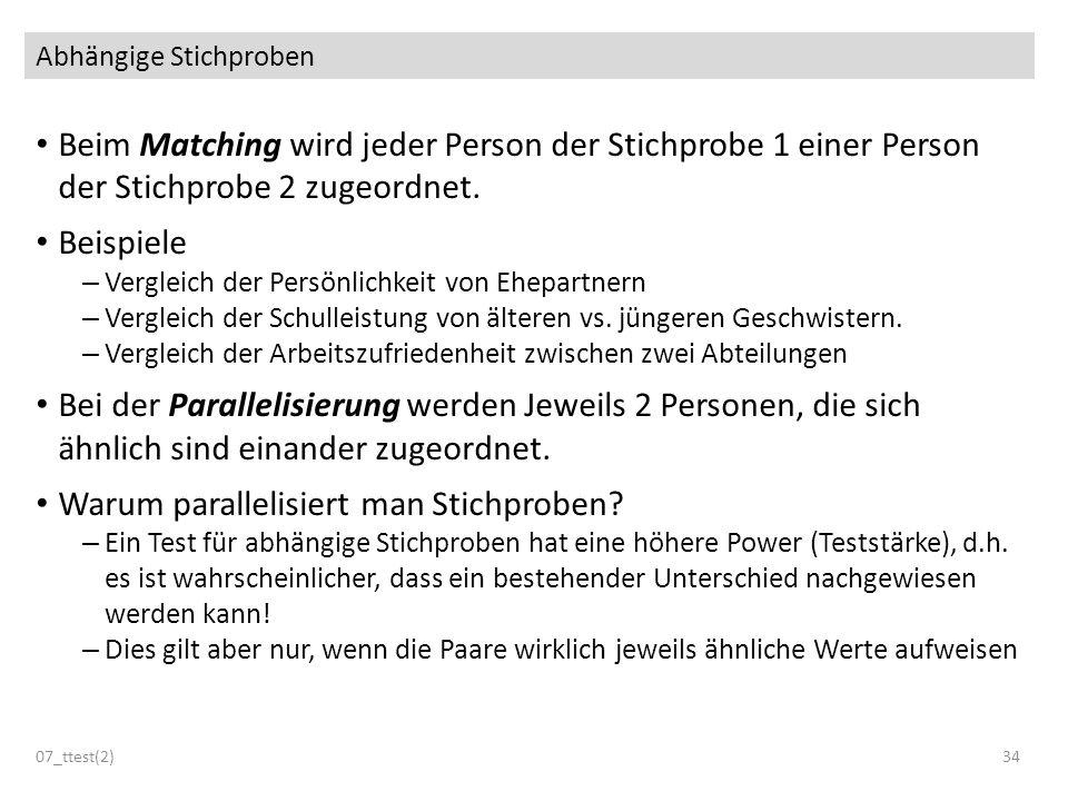 Abhängige Stichproben Beim Matching wird jeder Person der Stichprobe 1 einer Person der Stichprobe 2 zugeordnet. Beispiele – Vergleich der Persönlichk