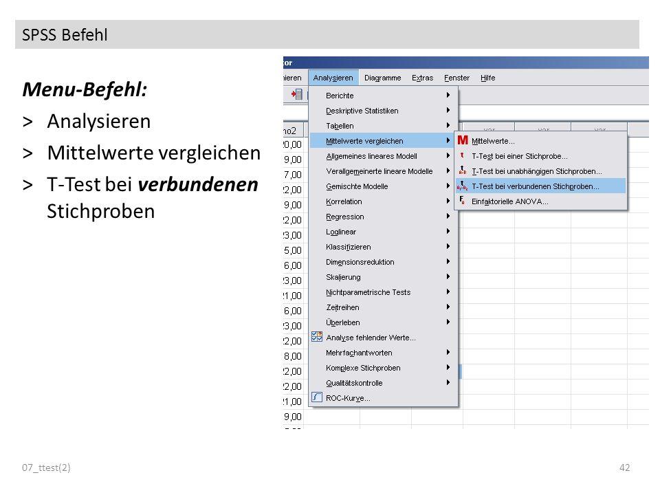 SPSS Befehl Menu-Befehl: >Analysieren >Mittelwerte vergleichen >T-Test bei verbundenen Stichproben 07_ttest(2)42