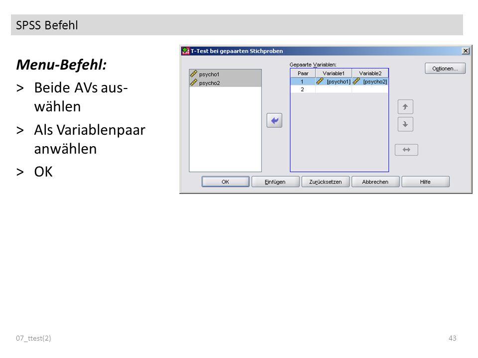 SPSS Befehl 07_ttest(2)43 Menu-Befehl: >Beide AVs aus- wählen >Als Variablenpaar anwählen >OK