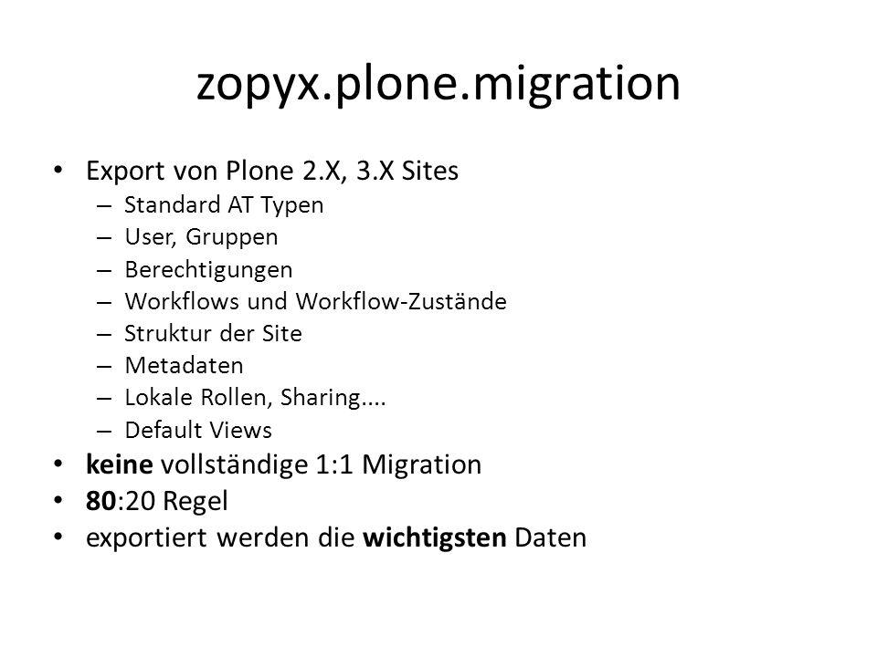 zopyx.plone.migration Export von Plone 2.X, 3.X Sites – Standard AT Typen – User, Gruppen – Berechtigungen – Workflows und Workflow-Zustände – Struktu