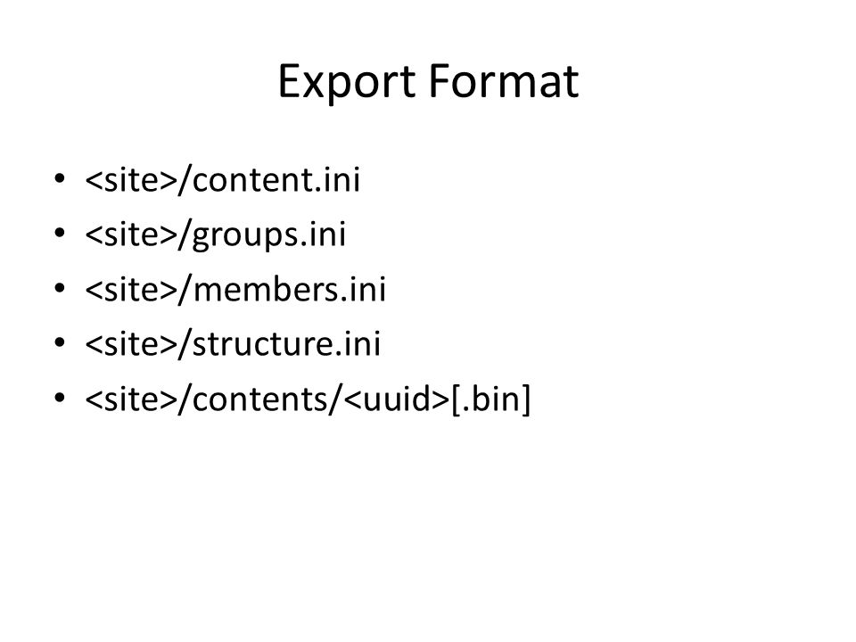 Export Format /content.ini /groups.ini /members.ini /structure.ini /contents/ [.bin]