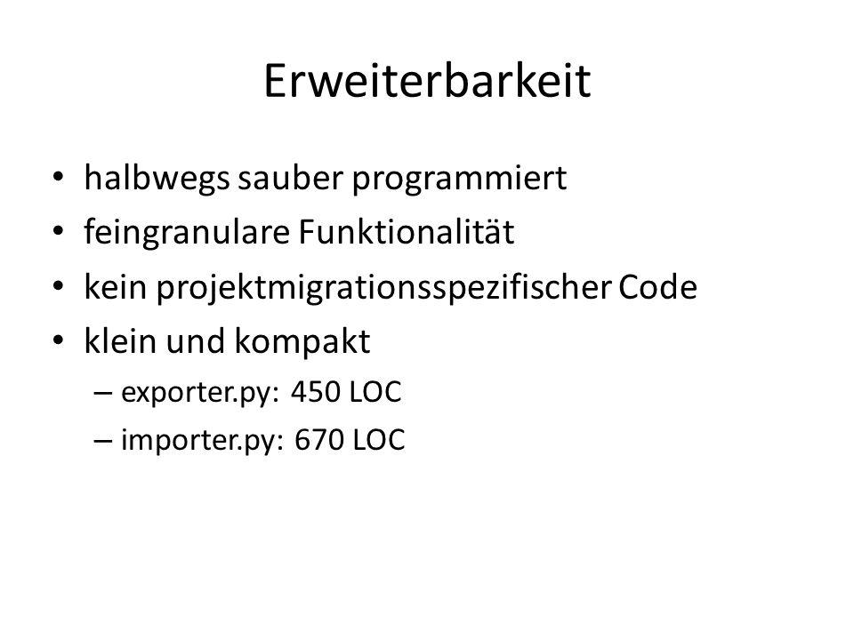 Erweiterbarkeit halbwegs sauber programmiert feingranulare Funktionalität kein projektmigrationsspezifischer Code klein und kompakt – exporter.py: 450 LOC – importer.py: 670 LOC