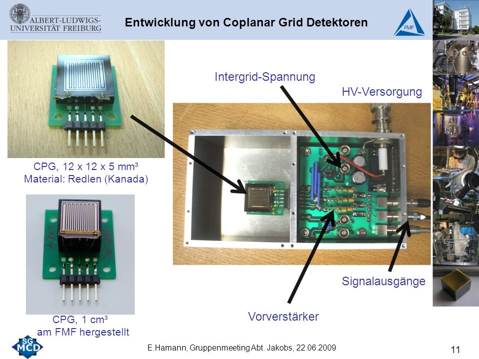 11 CPG, 1 cm³ am FMF hergestellt HV-Versorgung Vorverstärker Signalausgänge E.Hamann, Gruppenmeeting Abt.