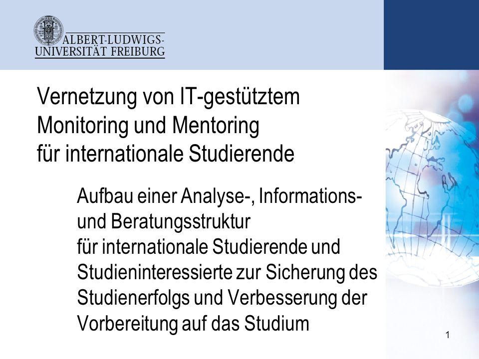 1 Vernetzung von IT-gestütztem Monitoring und Mentoring für internationale Studierende Aufbau einer Analyse-, Informations- und Beratungsstruktur für internationale Studierende und Studieninteressierte zur Sicherung des Studienerfolgs und Verbesserung der Vorbereitung auf das Studium