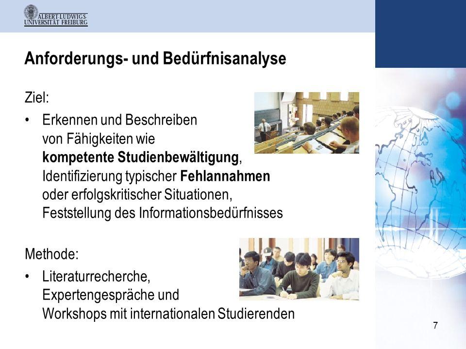 7 Anforderungs- und Bedürfnisanalyse Ziel: Erkennen und Beschreiben von Fähigkeiten wie kompetente Studienbewältigung, Identifizierung typischer Fehlannahmen oder erfolgskritischer Situationen, Feststellung des Informationsbedürfnisses Methode: Literaturrecherche, Expertengespräche und Workshops mit internationalen Studierenden