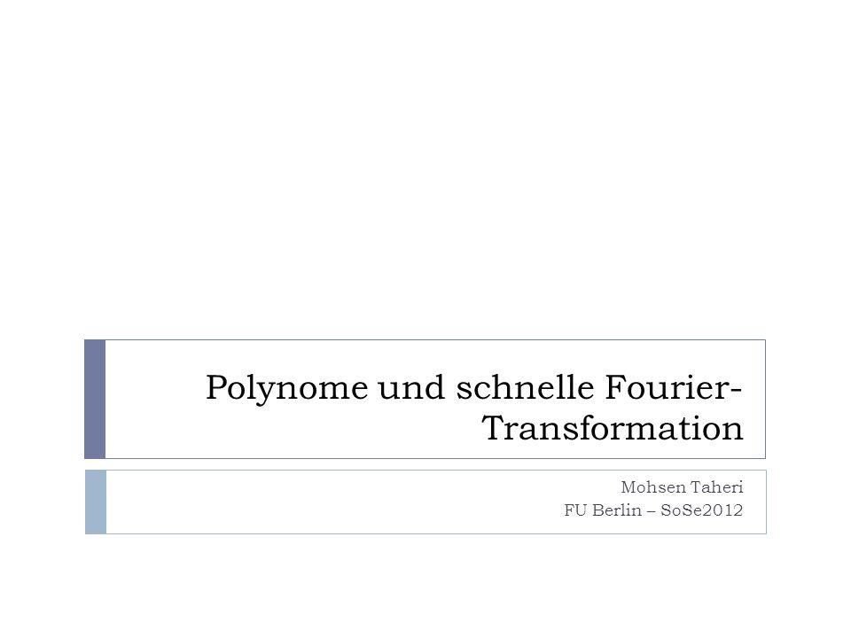 Polynome und schnelle Fourier- Transformation Mohsen Taheri FU Berlin – SoSe2012